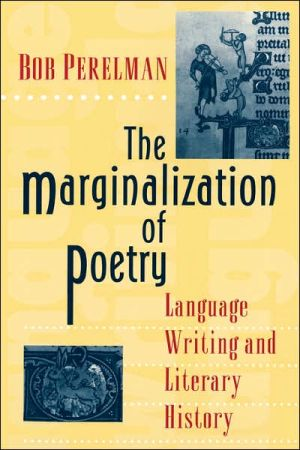 The Marginalization of Poetry: Language Writing and Literary History book written by Bob Perelman
