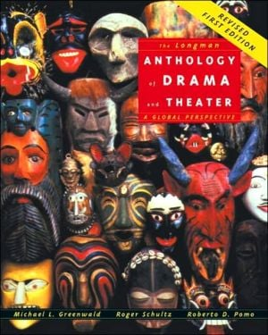 The Longman Anthology of Drama and Theater: A Global Perspective (REPRINT) book written by Mike Greenwald