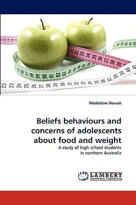 Beliefs Behaviours and Concerns of Adolescents about Food and Weight written by Nowak, Madeleine