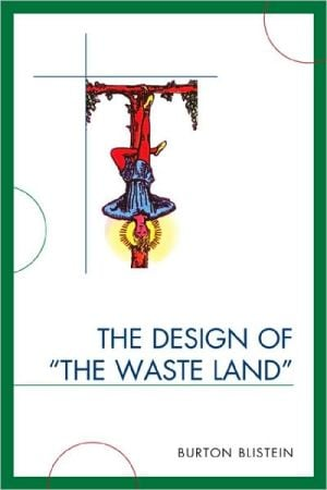 The Design of The Waste Land book written by Burton Blistein