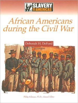 African Americans during the Civil War book written by Deborah H. DeFord