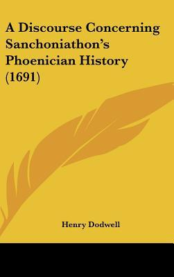 A Discourse Concerning Sanchoniathon's Phoenician History (1691) written by Henry Dodwell