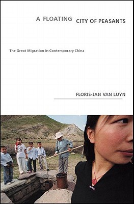 Floating City of Peasants : The Great Migration in China book written by Floris-Jan van Luyn