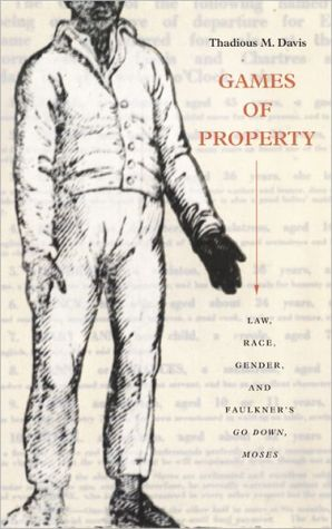 Games of Property: Law, Race, Gender, and Faulkner's Go Down, Moses book written by Thadious M. Davis