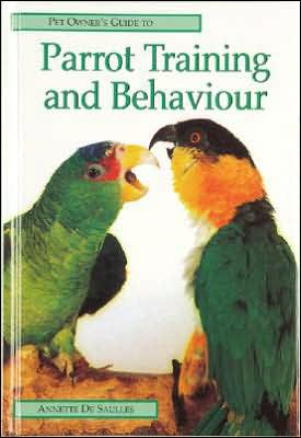 Pet Owner's Guide to Parrot Training and Behaviour book written by Annette de Saulles