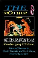 The Mother And Other Unsavory Plays, Vol. 2 book written by Stanislaw Ignacy Witkiewicz