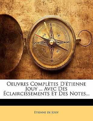 Oeuvres Compltes D'Tienne Jouy ... Avec Des Claircissements Et Des Notes... book written by De Jouy, Etienne