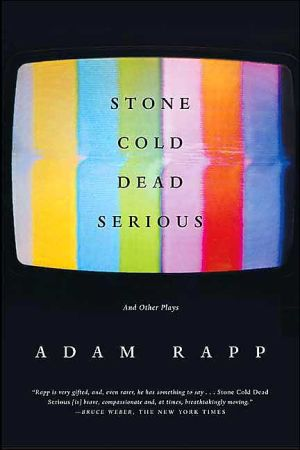 Stone Cold Dead Serious: And Other Plays book written by Adam Rapp