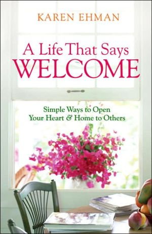 Life That Says Welcome: Simple Ways to Open Your Heart and Home to Others book written by Karen Ehman