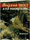 Arizona Trout: A Fly Fishing Guide book written by Rex Johnson