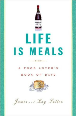 Life Is Meals: A Food Lover's Book of Days book written by James Salter