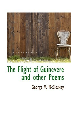 The Flight of Guinevere and Other Poems book written by McCloskey, George V.