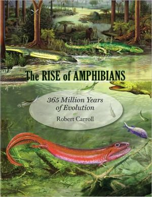 The Rise of Amphibians: 365 Million Years of Evolution book written by Robert Carroll