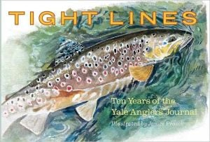 Tight Lines: Ten Years of the Yale Anglers' Journal written by James Prosek