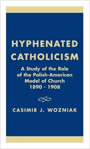 Hyphenated Catholicism book written by Casimir J. Wozniak