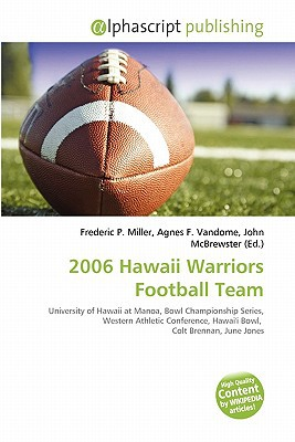 2006 Hawaii Warriors Football Team written by Frederic P. Miller