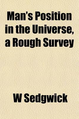 Man's Position in the Universe, a Rough Survey written by Sedgwick, W.