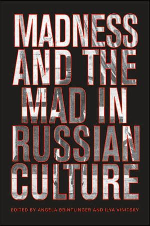 Madness and the Mad in Russian Culture book written by Angela Brintlinger