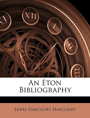 An Eton Bibliography book written by Harcourt, Lewis Harcourt