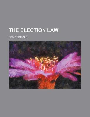The Election Law written by New York .