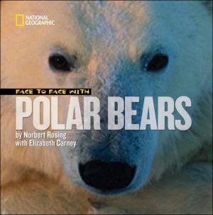 Face to Face with Polar Bears book written by Elizabeth Carney
