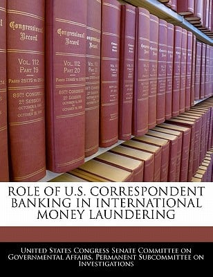 Role of U.S. Correspondent Banking in International Money Laundering written by United States Congress Senate Committee