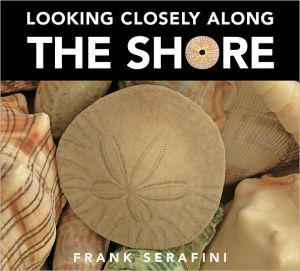 Looking Closely Along the Shore book written by Frank Serafini
