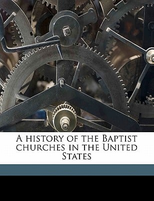 A History of the Baptist Churches in the United States book written by Newman, Albert Henry