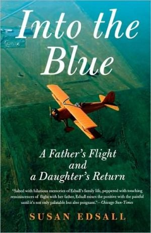 Into the Blue: A Father's Flight and a Daughter's Return book written by Susan Edsall