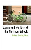 Alcuin and the Rise of the Christian Schools book written by Andrew Fleming West