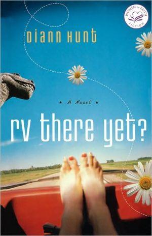 RV There Yet?: A Women of Faith Fiction Novel book written by Diann Hunt