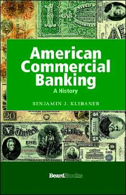 American Commercial Banking A History written by Benjamin J. Klebaner