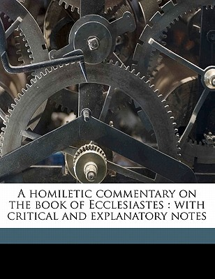 A Homiletic Commentary on the Book of Ecclesiastes: With Critical and Explanatory Notes book written by Leale, Thomas H.