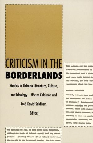 Criticism in the Borderlands: Studies in Chicano Literature, Culture, and Ideology book written by Hector Calderon