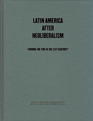 Latin America after Neoliberalism : Turning the Tide in the 21st Century? book written by Eric Hershberg, Fred Rosen