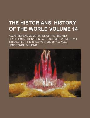 The Historians' History of the World (Volume 14); The Netherlands (Concluded), the Germanic ... book written by Henry Smith Williams