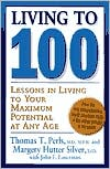 Living to 100 : Lessons in Living to Your Maximum Potential at Any Age book written by Thomas T. Perls