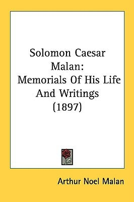 Solomon Caesar Malan: Memorials of His Life and Writings (1897) written by Malan, Arthur Noel