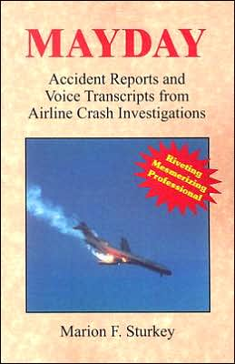 Mayday: Accident Reports and Voice Transcripts from Airline Crash Investigations written by Marion F. Sturkey