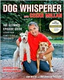 Dog Whisperer with Cesar Millan: The Ultimate Episode Guide book written by Jim Milio