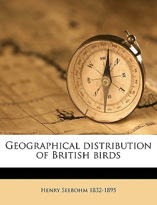 Geographical Distribution of British Birds book written by Seebohm, Henry