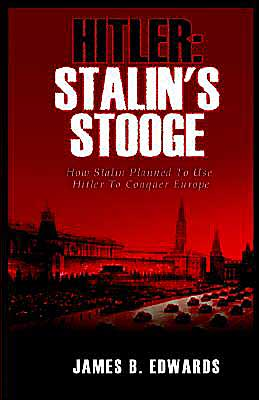 Hitler: How Stalin Planned to Use Hitler to Conquer Europe: Stalin's Stooge book written by James B. Edwards