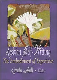 Lesbian Self-Writing: The Embodiment of Experience book written by Carol Lynda Hall