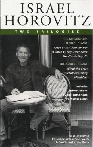 Israel Horovitz, Vol. IV: Two Trilogies book written by Israel Horovitz