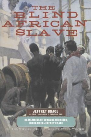 The Blind African Slave: Memoirs of Boyrereau Brinch, Nicknamed Jeffrey Brace written by Jeffrey Brace