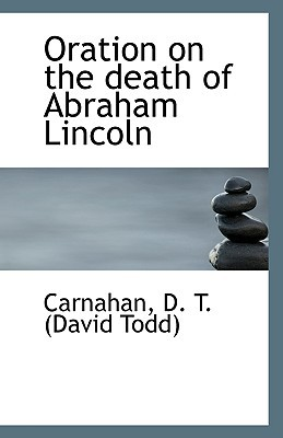 Oration on the Death of Abraham Lincoln book written by D. T. (David Todd), Carnahan