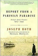 Report from a Parisian Paradise: Essays from France, 1925-1939 book written by Joseph Roth