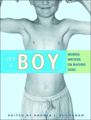 It's a Boy: Women Writers on Raising Sons book written by Andrea J. Buchanan