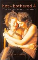 Hot & Bothered 4: Short Short Fiction on Lesbian Desire book written by Karen X. Tulchinsky