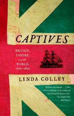 Captives: Britain, Empire, and the World, 1600-1850 book written by Linda Colley